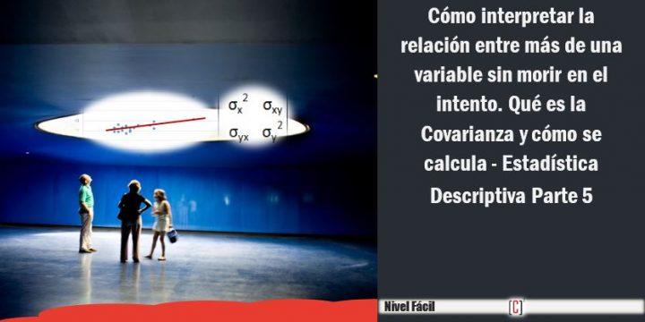 Cómo interpretar la relación entre más de una variable sin morir en el intento. Qué es la Covarianza y cómo se calcula – Estadística Descriptiva Parte 5