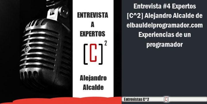 Entrevista #4 Expertos [C^2] Alejandro Alcalde de elbauldelprogramador.com – Experiencias de un programador