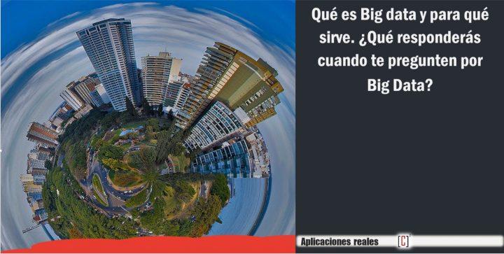 Qué es Big Data y para qué sirve ¿Que responderás cuando te pregunten por Big Data?