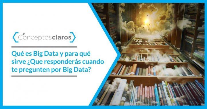 Qué es es y para qué sirve Big Data
