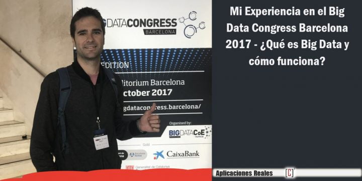 Mi Experiencia en el Big Data Congress Barcelona 2017 – ¿Qué es Big Data y cómo funciona?