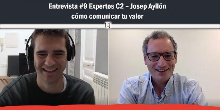 Entrevista #9 Expertos C2 – Josep Ayllón y cómo comunicar tu valor y impactar positivamente tu entorno