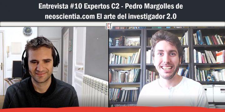 Entrevista #10 Expertos C2 – Pedro Margolles de neoscientia.com El arte del investigador 2.0